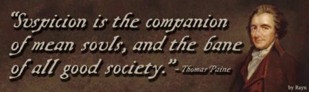 """""""Suspicion is the companion of mean souls, and the bane of all good society."""" - Thomas Paine"""