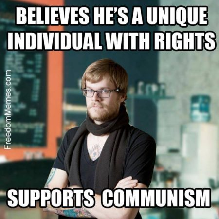 """Believes he's a unique individual with rights... Supports Communism"""