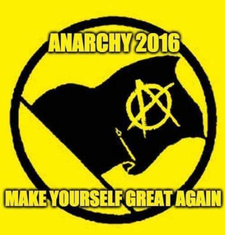 """Anarchy 2016 Make yourself great again"""