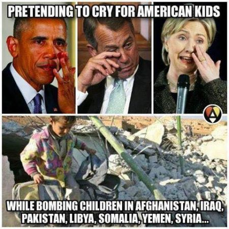"""Pretending to cry for American kids... while bombing children in Afghanistan, Iraq, Pakistan, Libya, Somalia, Yemen, Syria..."""