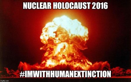 """Nuclear Holocaust, 2016 #ImWithHumanExtinction"""