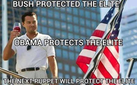 """Bush protected the elite Obama protected the elite The next puppet will protect the elite"""