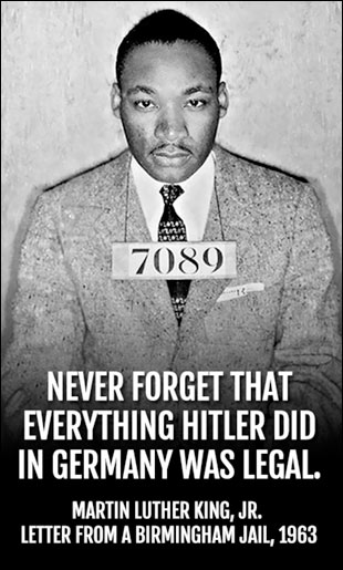 """Never forget that everything Hitler did in Germany was legal."" - MLK"