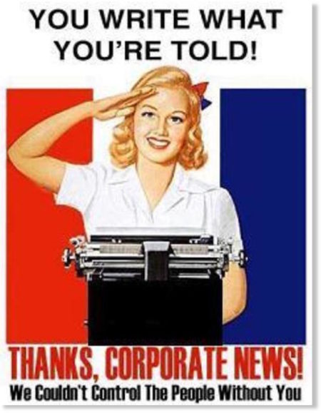 """You write what you're told! Thanks, corporate news! We couldn't control the people without you!"" (Artwork by Micah Ian Wright. For more, go to: http://propagandaremix.com/gallery/)"