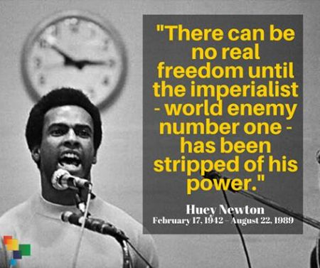 """There can be no real freedom until the imperialist - world enemy number one - has been stripped of his power."" - Huey Newton (February 17, 1942 - August 22, 1989)"