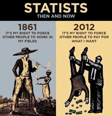 """Statists, Then and Now... 1861: It's my right to force other people to work in my fields... 2012: It's my right to force other people to pay for what I want..."""