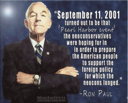 """September 11, 2001 turned out to be that 'Pearl Harbor Event' the neo-conservatives were hoping for in order to prepare the American people to support the foreign policy for which the neo-cons longed."" – Ron Paul"