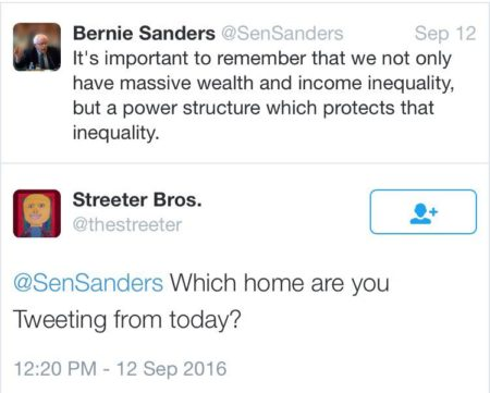 """Bernie Sanders: It's important to remember that we not only have massive wealth and income inequality, but a power structure which protects that inequality. Streeter Bros.: @Bernie Sanders Which home are you tweeting from today?"""