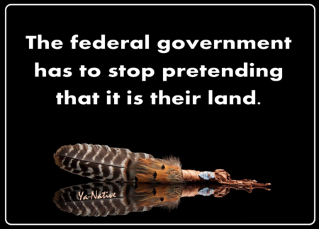 """The federal government has to stop pretending that it is their land."""