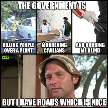 """The government is killing people over a plant murdering civilians and robbing me blind but I have roads, which is nice"""