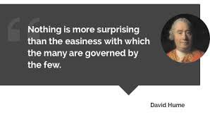 """Nothing is more surprising than the easiness with which the many are governed by the few."" – David Hume"