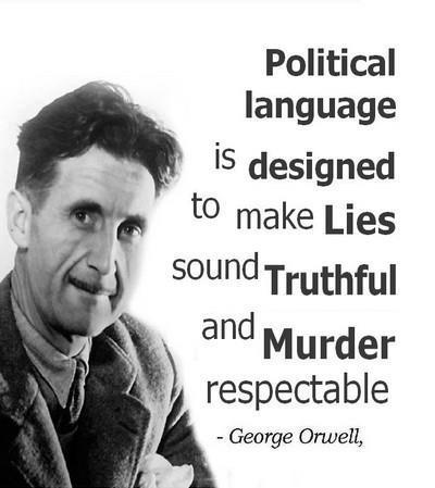 """Political language is designed to make lies sound truthful and murder respectable"""