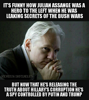 """It's funny how Julian Assange was a hero to the left when he was leaking secrets of the Bush wars... But, now that he's releasing the truth about Hillary's corruption, he's a spy controlled by Putin and Trump"""