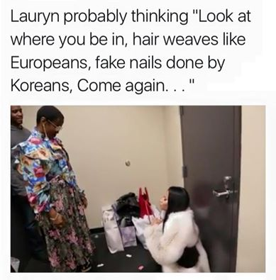 """Lauryn probably thinking, ""Look at where you be in, hair weaves like Europeans, fake nails done by Koreans. Come again......"""