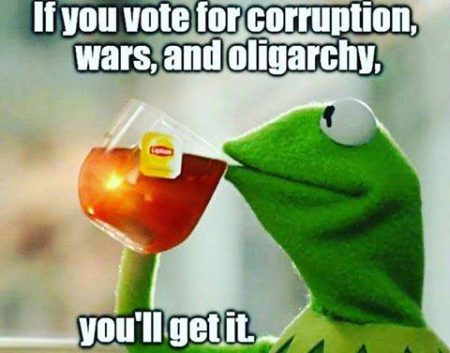 """If you vote for corruption, wars, and oligarchy, you'll get it."""