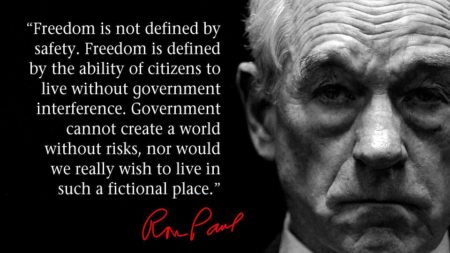 """Freedom is not defined by safety. Freedom is defined by the ability of citizens to live without government interference. Govenment cannot create a world without risks, nor would we really wish to live in such a fictional place."" - Dr. Ron Paul"