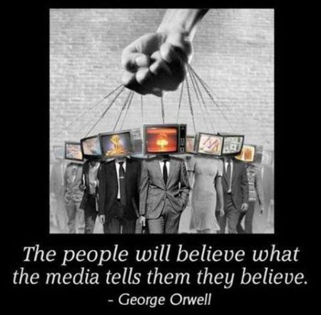 """The people will believe what the media tells them they believe."" - George Orwell(Artwork originally located here, upon the Facebook page, ""Murica Today"")"