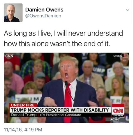 """Damien Owens: As long as I live, I will never understand how this along wasn't the end of it. (Under Fire: Trump Mocks Reporter with Disability - CNN)"""