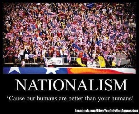 """Nationalism: 'cause our humans are better than your humans!"""