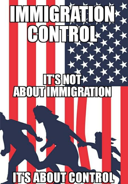"""Immigration control. It's not about immigration. It's about control."""
