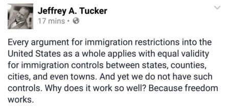 """Every argument for immigration restrictions into the United States as a whole applies with equal validity for immigration controls between states, counties, cities, and even towns. And, yet, we do not have such controls. Why does it work so well? Because freedom works."""