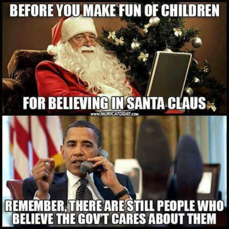 """Before you make fun of children for believing in Santa Claus, remember, there are still people who believe the gov't cares about them"""